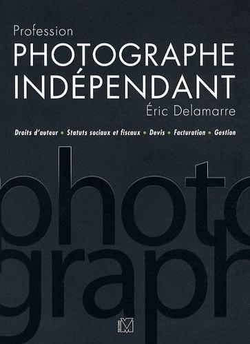 Profession Photographe Indépendant, d'Eric Delamarre