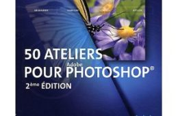 50 ateliers pour maitriser Photoshop