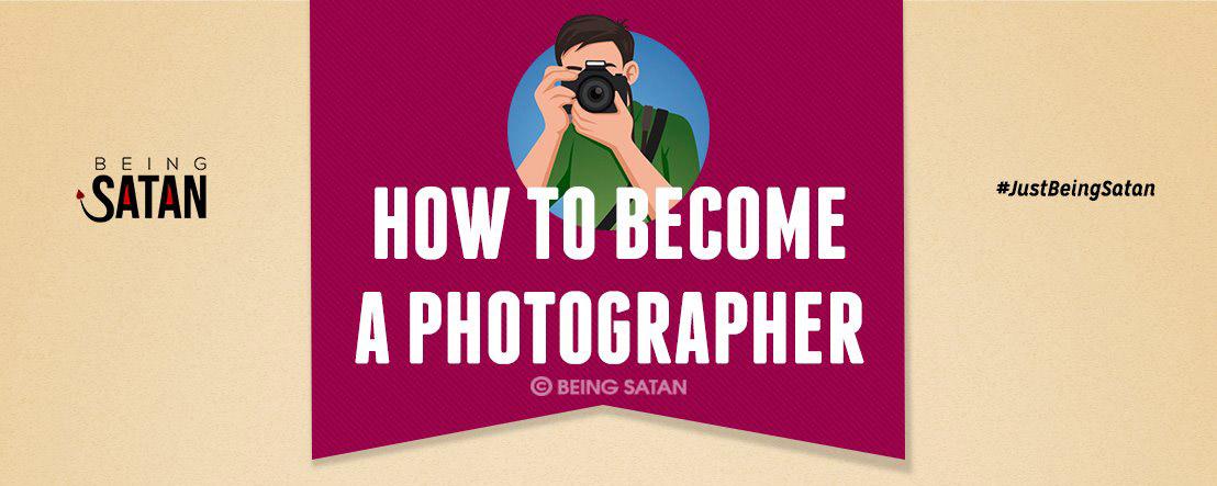 Comment devenir un photographe, par Being Satan